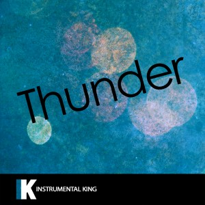 Instrumental King的專輯Thunder (In the Style of Imagine Dragons) [Karaoke Version]