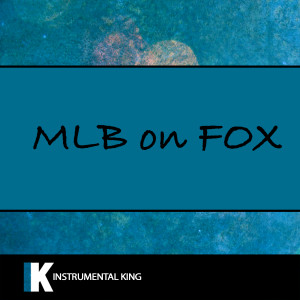 Instrumental King的專輯MLB on Fox Theme (Karaoke Version)