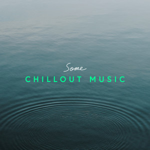 Some Chillout Music 2017 Various Artists