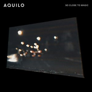 Listen to So Close To Magic song with lyrics from Aquilo