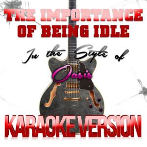 Karaoke - Ameritz的專輯The Importance of Being Idle (In the Style of Oasis) [Karaoke Version] - Single
