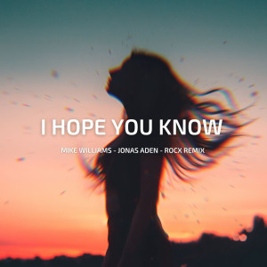 Album I Hope You Know (ROCX Remix) from Mike Williams