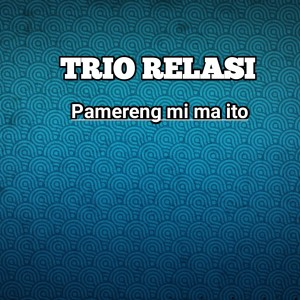 PAMERENG MI MA ITO dari Trio Relasi
