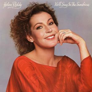 We'll Sing In The Sunshine 2006 Helen Reddy
