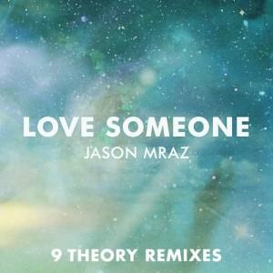 收聽Jason Mraz的Love Someone (9 Theory Remix)歌詞歌曲