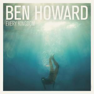 Every Kingdom 2011 Ben Howard