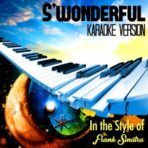 Karaoke - Ameritz的專輯S'wonderful (In the Style of Frank Sinatra) [Karaoke Version] - Single