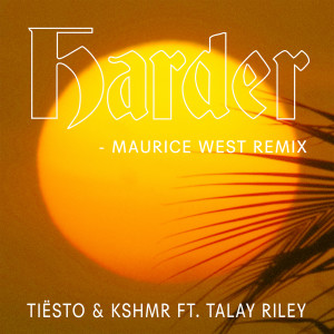 Harder (feat. Talay Riley) [Maurice West Remix] 2017 Tiësto; KSHMR; Talay Riley