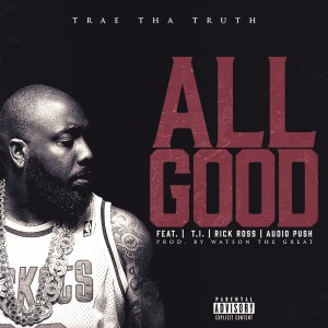 Listen to All Good song with lyrics from Trae Tha Truth