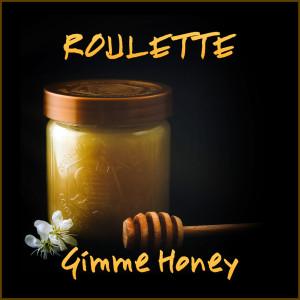 Gimme Honey dari Roulette