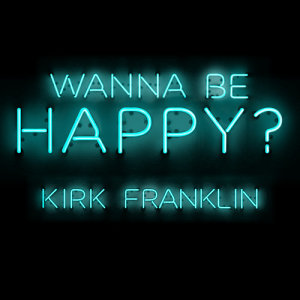 Listen to Wanna Be Happy? song with lyrics from Kirk Franklin