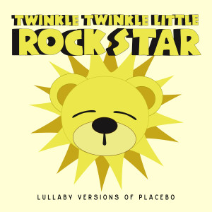 Album Lullaby Versions of Placebo from Twinkle Twinkle Little Rock Star