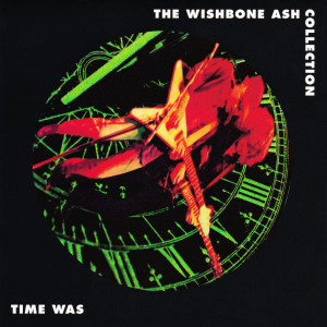 Album Time Was: The Wishbone Ash Collection from Wishbone Ash