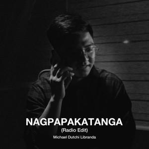 Michael Dutchi Libranda的專輯Nagpapakatanga (Radio Edit)