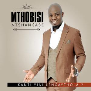 Album Kanti Yini Lengay'thola? from Mthobisi Ntshangase