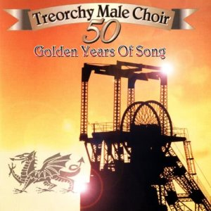 Album Fifty Golden Years Of Song from Treorchy Male Voice Choir