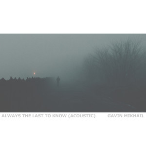Album Always The Last To Know (Acoustic) from Gavin Mikhail
