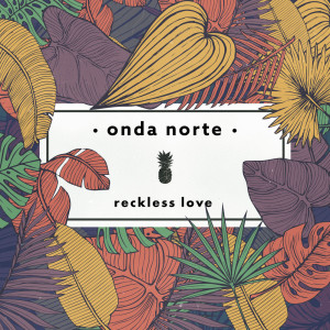 Album Reckless Love from Onda Norte