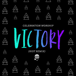 Album Victory (Riot Remix) from Celebration Worship