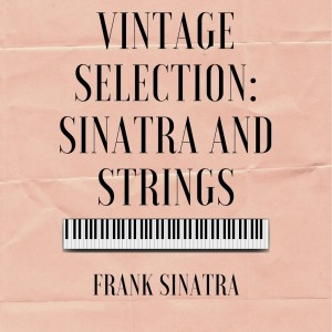 Frank Sinatra的專輯Vintage Selection: Sinatra and Strings (2021 Remastered)
