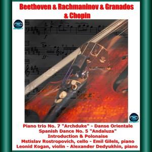 """Album Beethoven & Rachmaninov & Granados & Chopin: Piano trio No. 7 """"Archduke"""" - Danse Orientale - Spanish Dance No. 5 """"Andaluza"""" - Introduction & Polonaise from Mstislav Rostropovich"""