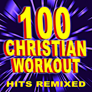 Remix Factory的專輯100 Christian Workout Hits Remixed