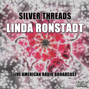 Linda Ronstadt的專輯Silver Threads (Live)