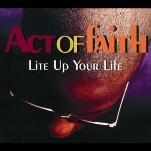 Lite Up Your Life 1994 Act Of Faith