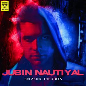 Breaking the Rules dari Jubin Nautiyal