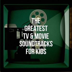 Album The Greatest TV & Movie Soundtracks for Kids from Best Movie Soundtracks