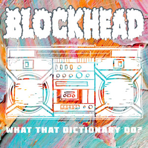 Album What That Dictionary Do? from Blockhead