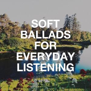 Soft Ballads for Everyday Listening