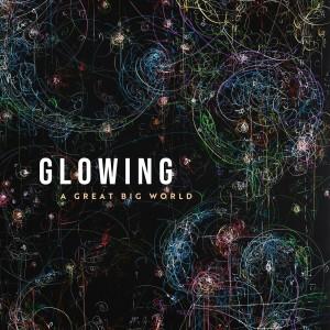 อัลบัม Glowing ศิลปิน A Great Big World