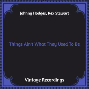 Album Things Ain't What They Used to Be (Hq Remastered) from Johnny Hodges