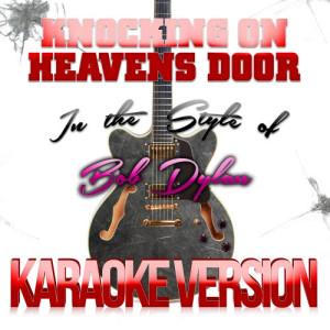 Karaoke - Ameritz的專輯Knocking on Heavens Door (In the Style of Bob Dylan) [Karaoke Version] - Single