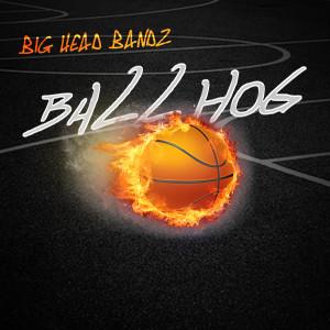 Album Ball Hog from Big Head Bandz