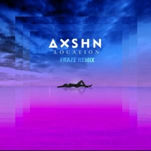 Album Location (Fraze Remix) from AXSHN