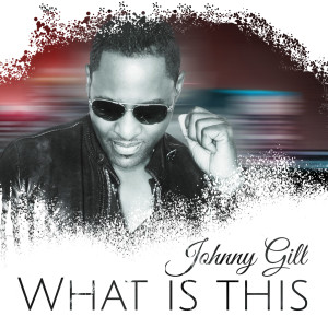 Album What Is This from Johnny Gill