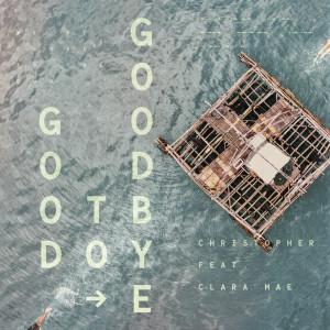 Good To Goodbye (feat. Clara Mae) dari Christopher