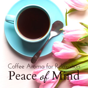 Relaxing BGM Project的專輯Coffee Aroma for Relaxation - Peace of Mind