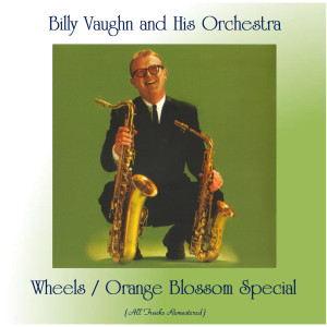 Album Wheels / Orange Blossom Special (All Tracks Remastered) from Billy Vaughn And His Orchestra