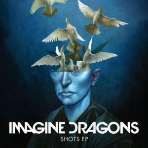 Imagine Dragons的專輯Shots EP