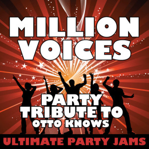 Ultimate Party Jams的專輯Million Voices (Party Tribute to Otto Knows)