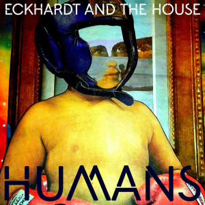 Album Humans from Eckhardt And The House