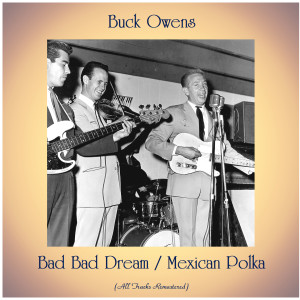 Album Bad Bad Dream / Mexican Polka from Buck Owens