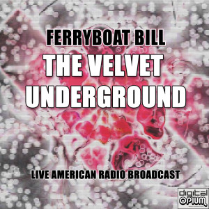 Velvet Underground的專輯Ferryboat Bill (Live)