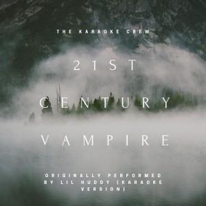 Album 21st Century Vampire (Originally Performed by LilHuddy (Karaoke Version)) from The Karaoke Crew