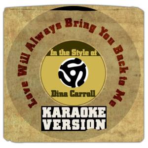 Karaoke - Ameritz的專輯Love Will Always Bring You Back to Me (In the Style of Dina Carroll) [Karaoke Version] - Single