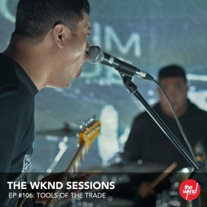 The Wknd Sessions Ep. 106: Tools Of The Trade 2019 Tools Of The Trade
