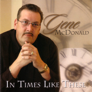 Album In Times Like These from Gene McDonald